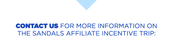 Contact us for more information on the Sandals Affiliate Incentive Trip:
